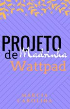 PROJETO MADRINHA DE WATTPAD by Marciamcl