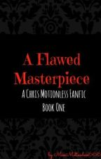 A Flawed Masterpiece | Chris Motionless | Book One by missmotionless666