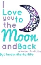 I Love You to the Moon and Back (A Kaider Fan-Fiction) by Dingo121