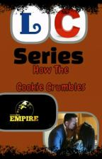 LC Series: How The Cookie Crumbles (Book 2)🚩Completed by Livin_Like_A_Lyon