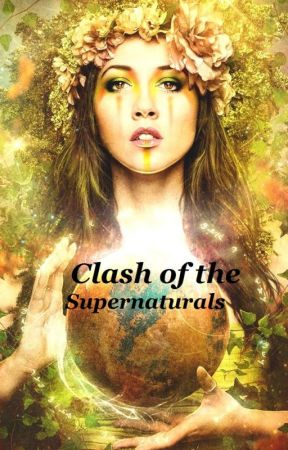 Clash of the Supernaturals. by Lovina001