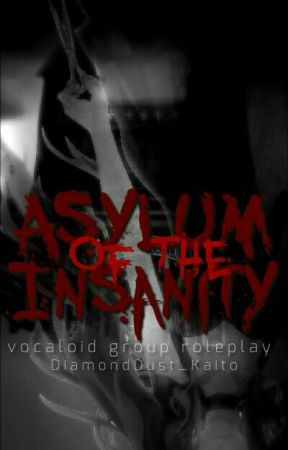 Asylum Of The Insanity || Roleplay by DiamondDust_Kaito