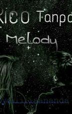 Rico Tanpa Melody by AlifiaAnanda3110