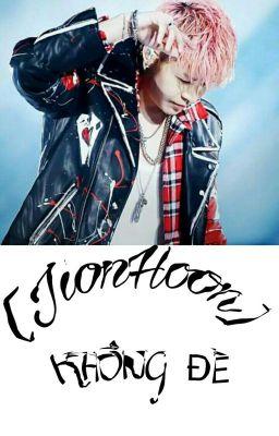 Đọc truyện [Fic] [JionHoon] Không đề.