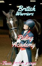 British Warriors Riding Academy{An Rp} by -Make_A_Wish-