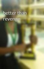 better than revenge by Bunnybitz