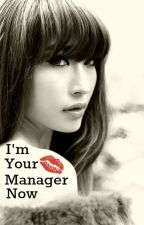 I'm Your Manager Now by DuyenVo
