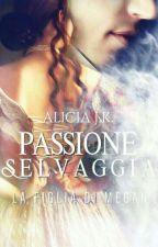 Passione Selvaggia  by AliciaJk19