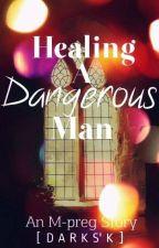 Healing A Dangerous Man [An M-preg Story] by BlacklYandDarksK