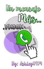 Un Mensaje Más (Vkook WhatsApp) by Ashley0974