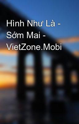 Hình Như Là - Sớm Mai - VietZone.Mobi