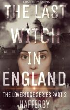 The Last Witch in England: The Loveridge Series Part 2 by Hafferby