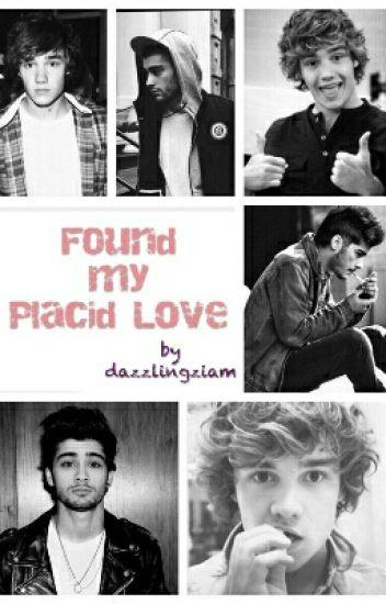 Found my Placid Love || Ziam