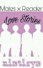 Love Stories (Males x Reader) by niatisya