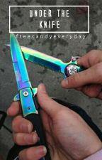 Под Ножа by FreeCandyEveryDay