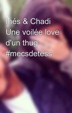 Inés & Chadi   Une voilée love d'un thug #mecsdetess  by InesRocma1