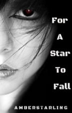 For A Star To Fall by dustythoughts