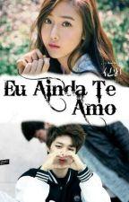 Eu ainda te amo! by Julia_Army166
