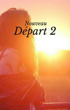 Nouveau Départ 2 by mes_fictions