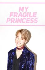My Fragile Princess || P.J.M by taelyt
