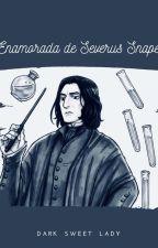 Enamorada De Severus Snape  (Severus y tu) by laprincesamestiza15