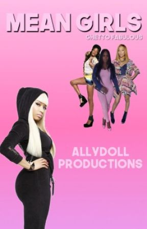 MEAN GIRLS (GHETTO FABULOUS)  by ALLYD0LL