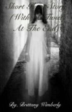 Short Ghost Story (With A Twist At The End) by BrittanyWimberly8