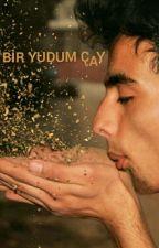 BİR YUDUM Ç'AY by FERHATKARAKAS1