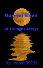 Harvest Moon (A Twilight Story) by thebrat95203