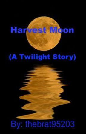 Harvest Moon (A Twilight Story) by thebrat95203