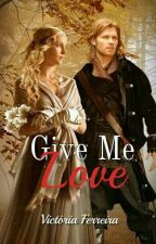 Give Me Love  {Klaroline} Completo   by Vick_Safer