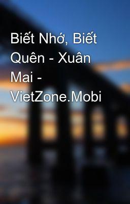 Biết Nhớ, Biết Quên - Xuân Mai - VietZone.Mobi