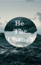 Be The Change | L.H. by karolinas2108