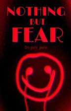 nothing but fear by pey_pew