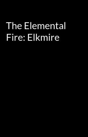 The Elemental Fire: Elkmire by a10t10j10