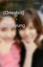 [Oneshot] Sợ.... - SunByung by cappucinokiss