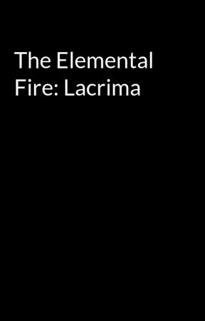 The Elemental Fire: Lacrima by a10t10j10