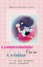 Comprometida con un Uchiha [T E R M I N A D A] by AkarinSarada-chan