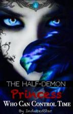 The Half-Demon Princess Who Can Control Time (Tales of Lerage series) by InducedStar