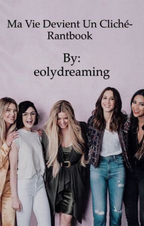 Ma vie devient un cliché-Rantbook [EN PAUSE] by eolydreaming
