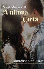 A última carta (COMPLETO) by GabrielaAguiar282