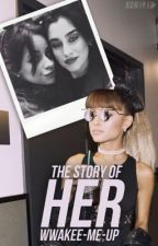 The Story Of Her ➳ Ariana/you & camren au by wwakee-me-up