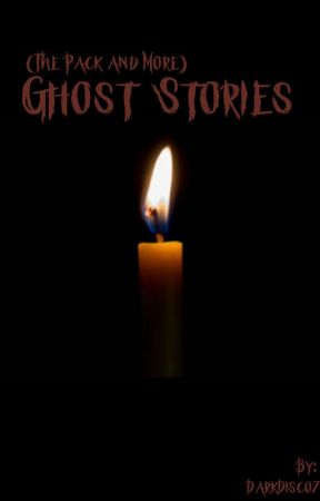 Ghost Stories (The Pack and More) by DarkDisco7