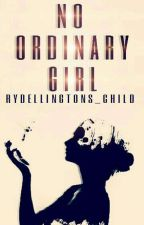 No Ordinary Girl by Rydellingtons_Child