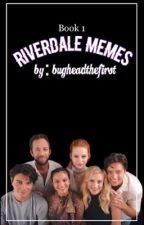 Riverdale Memes (Book 1) by bugheadthefirst