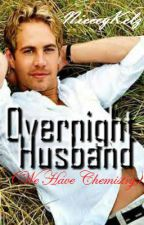 Overnight Husband.(We Have Chemistry) by NieceyKelz