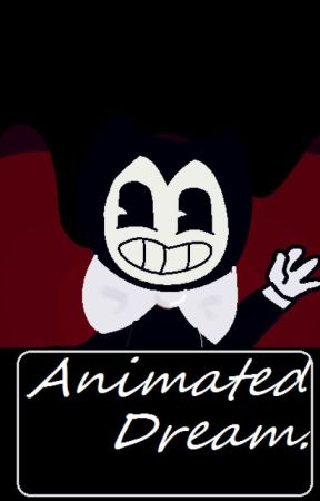 Animated Dream|:|Bendy And The Ink Machine Story|:|Bendy X