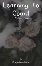 Learning To Count(Otabek x Yuri) [boyxboy] by ifangirloverthese