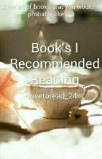 books I recommended reading  by lovetoread_24