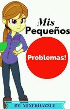 Mis Pequeños Problemas! by MixerDazzle